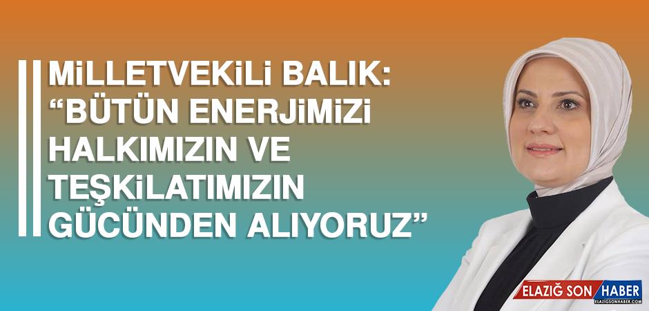 """Milletvekili Balık: """"Bütün enerjimizi halkımızın ve teşkilatımızın gücünden alıyoruz"""""""