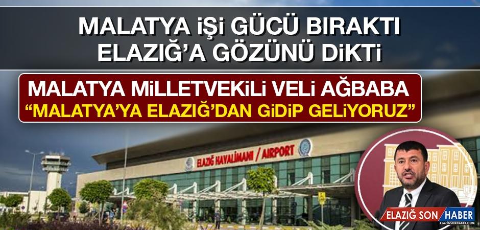 Veli Ağbaba: Malatya'ya Elazığ'dan Gidip Geliyoruz!