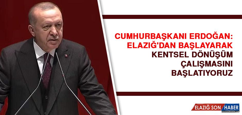 Cumhurbaşkanı Erdoğan: Elazığ'dan Başlayarak Kentsel Dönüşüm Çalışmasını Başlatıyoruz