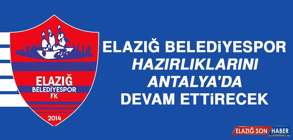 Elazığ Belediyespor, Hazırlıklarını Antalya'da Devam Ettirecek