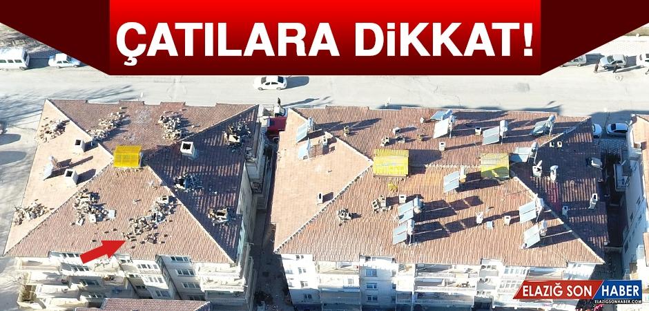 Elazığ'da Çatılara Dikkat!