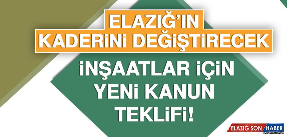Elazığ'ın kaderini değiştirecek inşaatlar için yeni kanun teklifi!