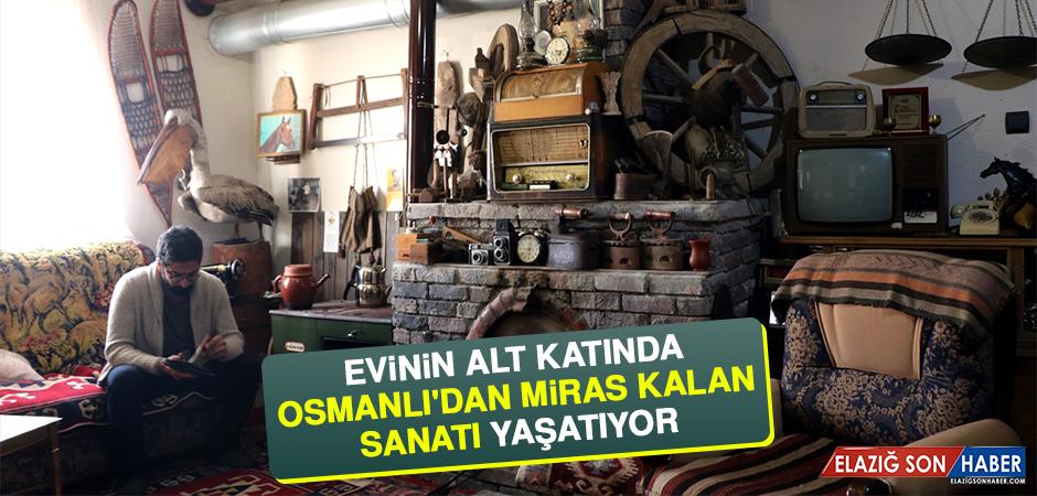 Evinin Alt Katında Osmanlı'dan Miras Kalan Sanatı Yaşatıyor