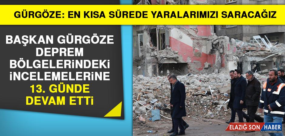Başkan Gürgöze Deprem Bölgelerindeki İncelemelerine 13. Günde Devam Etti