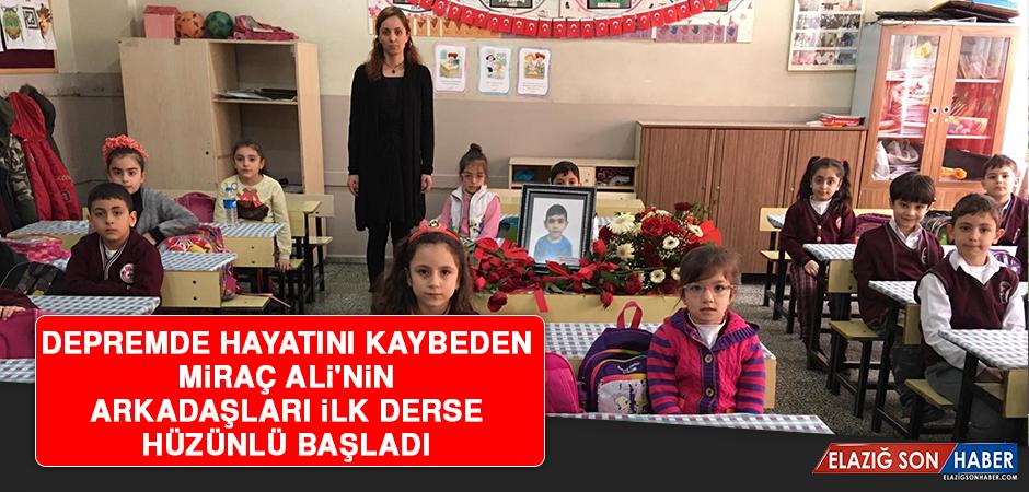 Depremde Hayatını Kaybeden Miraç Ali'nin Arkadaşları İlk Derse Hüzünlü Başladı