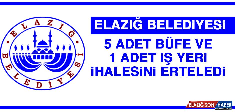 Elazığ Belediyesi 5 Adet Büfe ve 1 Adet İş Yeri İhalesini Erteledi