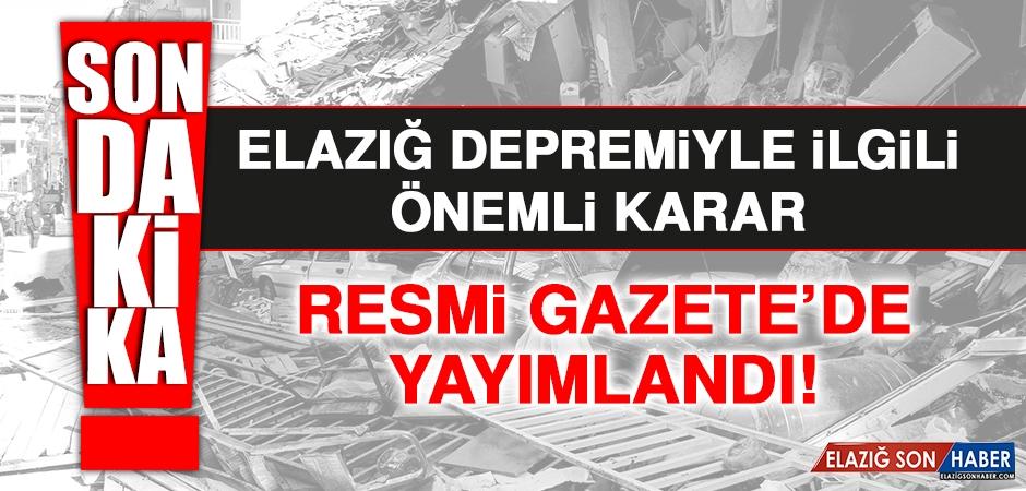 Elazığ Depremiyle İlgili Önemli Karar Resmi Gazete'de Yayımlandı