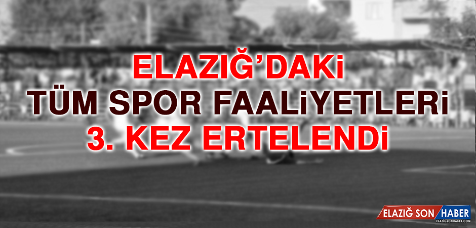 Elazığ'daki Tüm Spor Faaliyetleri 3. Kez Ertelendi