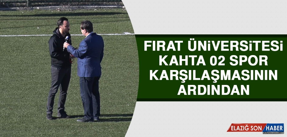 Fırat Üniversitesi - Kahta 02 Spor Karşılaşmasının Ardından