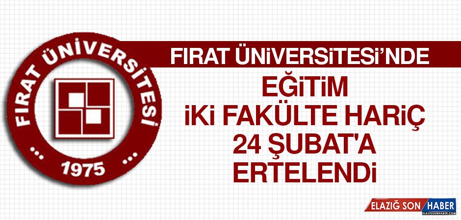 Fırat Üniversitesi'nde Eğitim İki Fakülte Hariç 24 Şubat'a Ertelendi