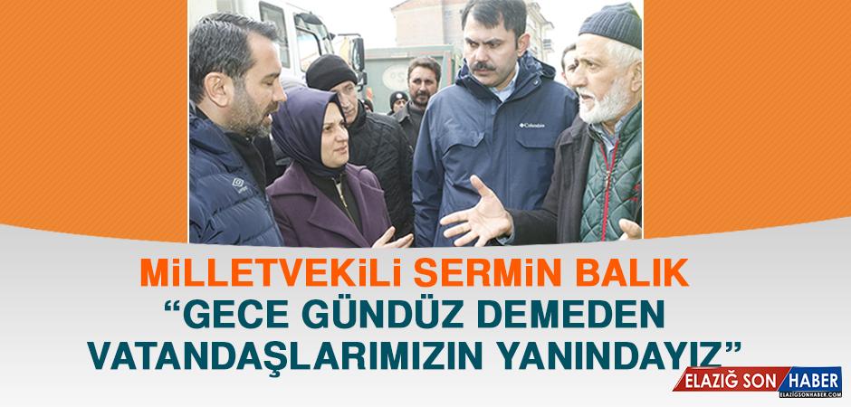 """Milletvekili Sermin Balık, """"Gece Gündüz Demeden Vatandaşlarımızın Yanındayız"""