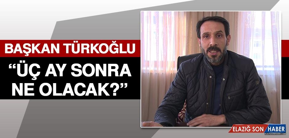 Türkoğlu: Üç Ay Sonra Ne Olacak?
