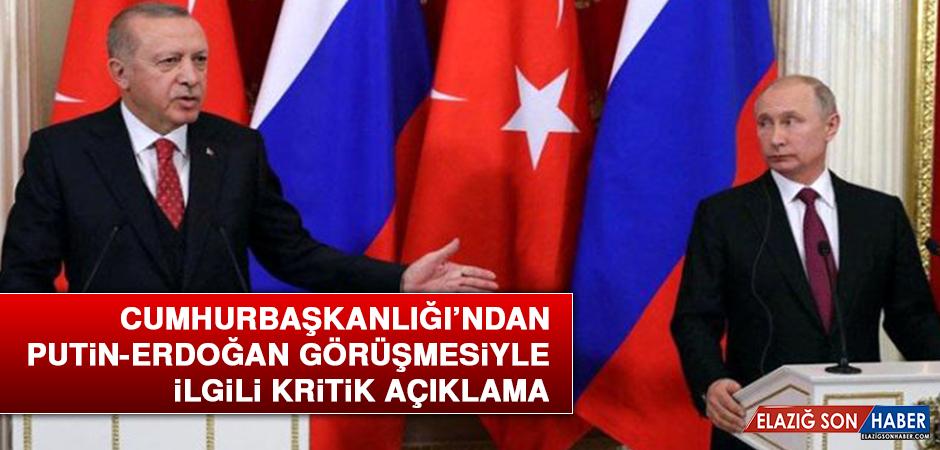 Cumhurbaşkanlığı'ndan Putin-Erdoğan Görüşmesiyle İlgili Kritik Açıklama