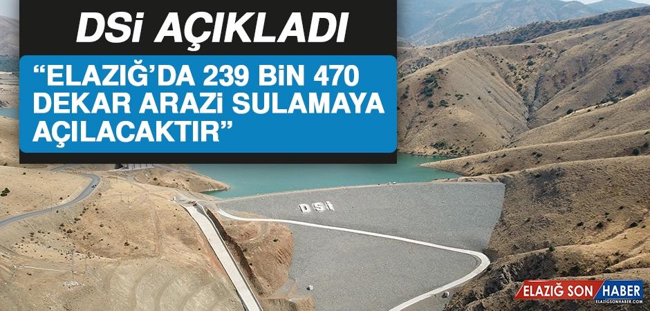 """""""Elazığ'da 239 Bin 470 Dekar Arazi Sulamaya Açılacaktır"""""""