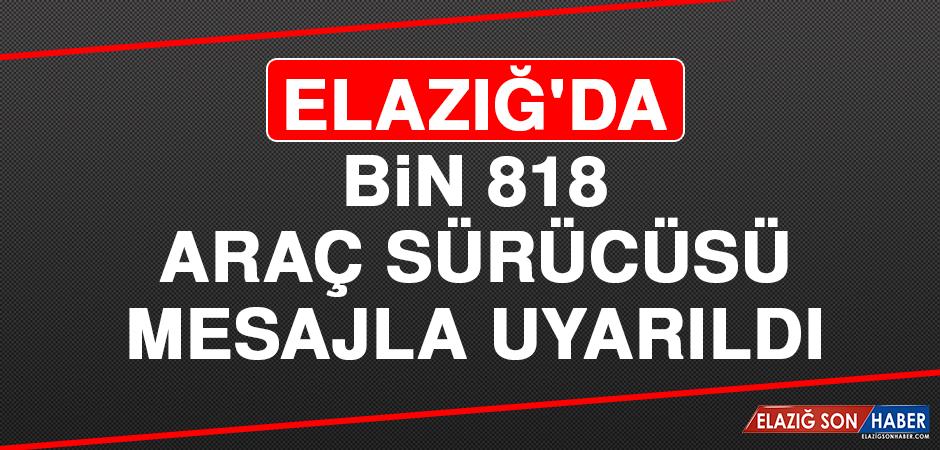 Elazığ'da Bin 818 Araç Sürücüsü Mesajla Uyarıldı