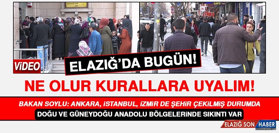 Elazığ'da Bugün! Ne Olur Kurallara Uyalım!