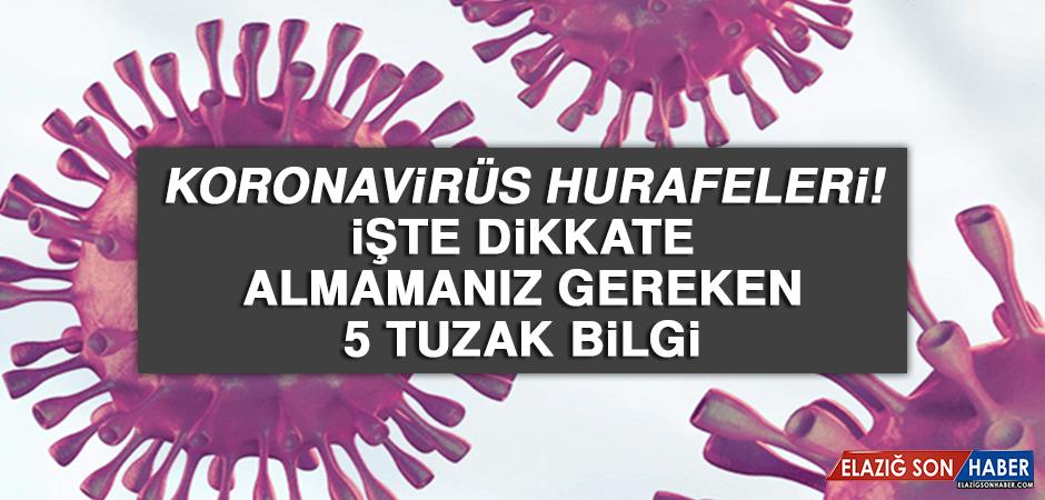 Koronavirüs hurafeleri! İşte dikkate almamanız gereken 5 tuzak bilgi