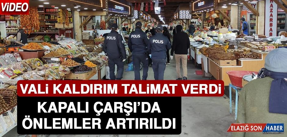 Vali Kaldırım'ın Talimatıyla Kapalı Çarşı'da Önlemler Artırıldı
