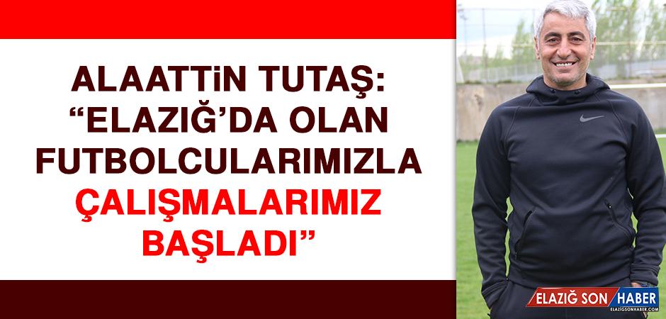 """Alaattin Tutaş: """"Elazığ'da olan futbolcularımızla çalışmalarımız başladı"""""""