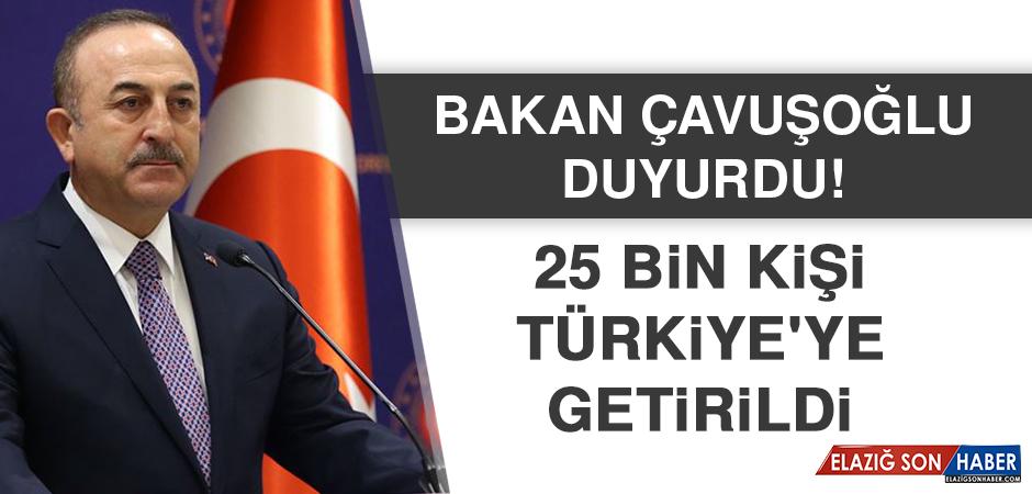 Bakan Çavuşoğlu duyurdu! 25 bin kişi Türkiye'ye getirildi