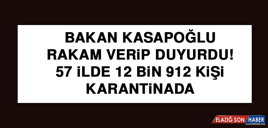 Bakan Kasapoğlu rakam verip duyurdu! 57 ilde 12 bin 912 kişi karantinada
