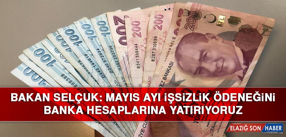 Bakan Selçuk: Mayıs Ayı İşsizlik Ödeneğini Banka Hesaplarına Yatırıyoruz