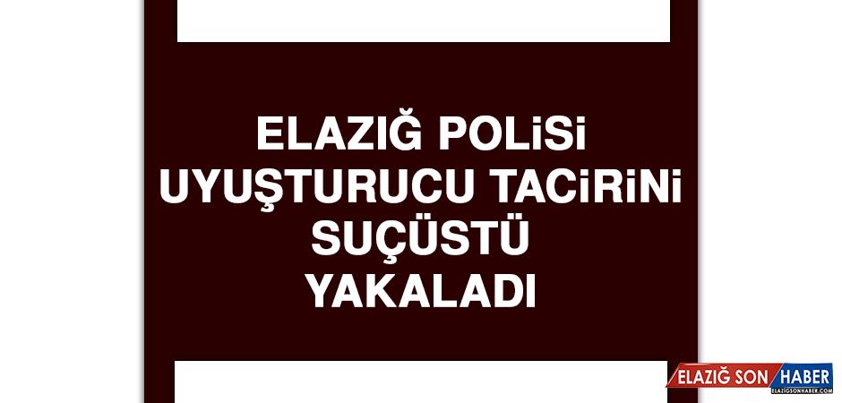 Elazığ Polisi, Uyuşturucu Tacirini Suçüstü Yakaladı