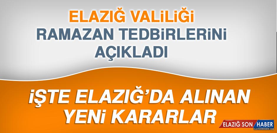 Elazığ Valiliği Ramazan Tedbirlerini Açıkladı