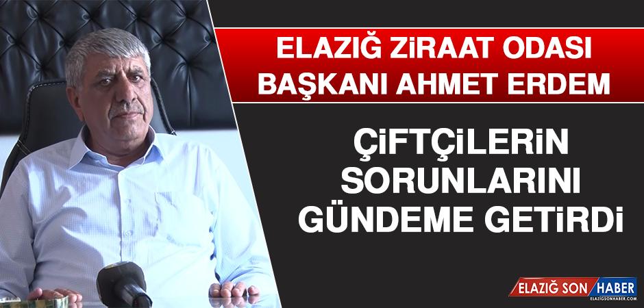 Elazığ Ziraat Odası Başkanı Ahmet Erdem Çiftçilerin Sorunlarını Gündeme Getirdi
