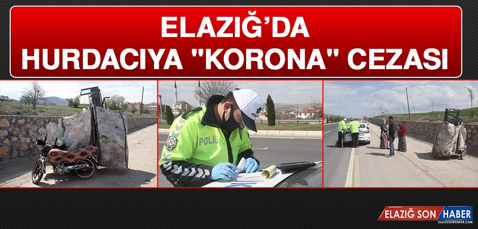 """Elazığ'da hurdacıya """"Korona"""" cezası"""