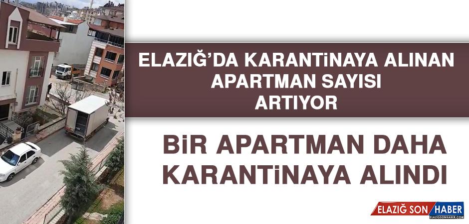 ELAZIĞ'DA KARANTİNAYA ALINAN APARTMAN SAYISI ARTIYOR