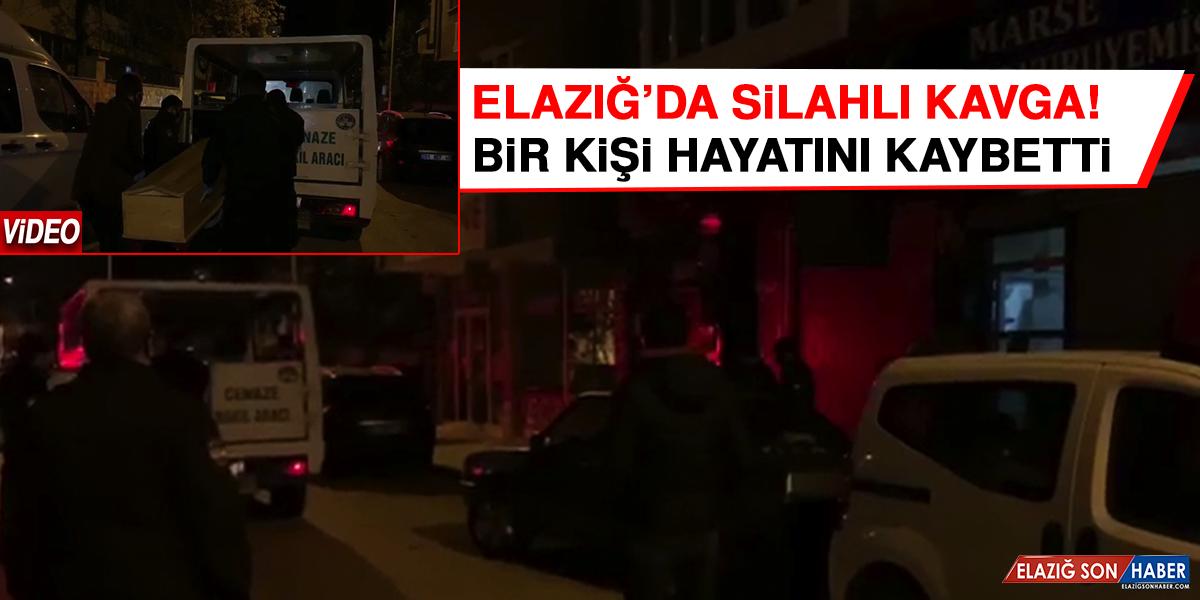 Elazığ'da Silahlı Kavga! Bir Kişi Hayatını Kaybetti