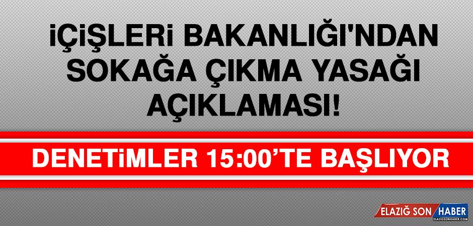 İçişleri Bakanlığı'ndan sokağa çıkma yasağı açıklaması! 31 ilde 15.00'te başlıyor