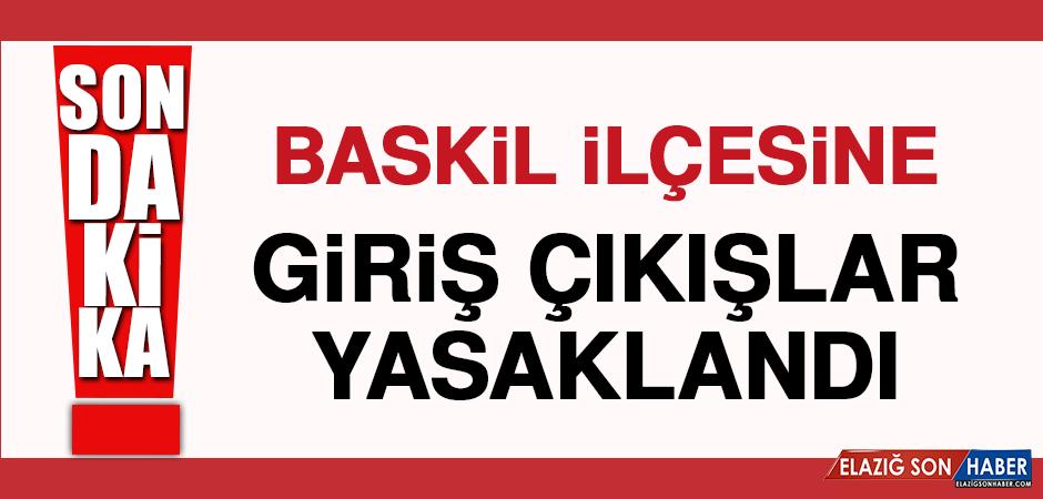 İkinci Bir Karara Kadar Baskil'e Giriş Çıkış Yasak