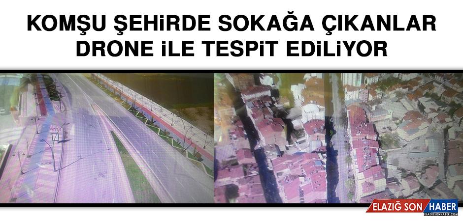 Komşu Şehirde Sokağa Çıkanlar Drone İle Tespit Ediliyor