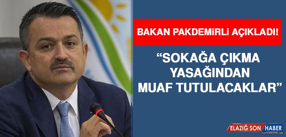 Tarım ve Orman Bakanı Açıkladı: Sokağa Çıkma Yasağından Muaf Tutulacaklar