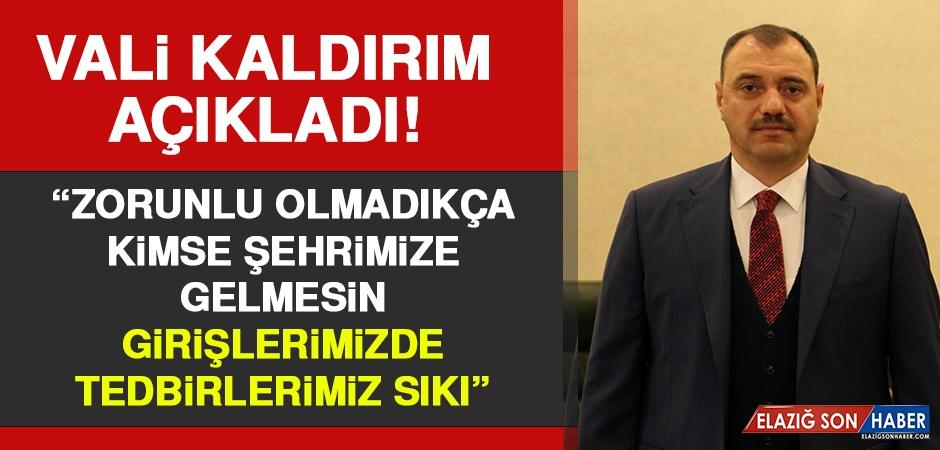 Vali Kaldırım: Zorunlu Olmadıkça Kimse Şehrimize Gelmesin!