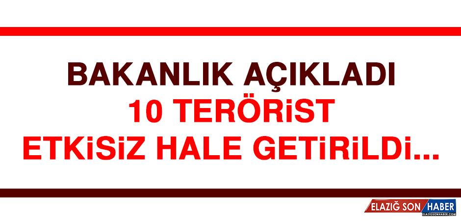 Bakanlık açıkladı: 10 terörist etkisiz hale getirildi...