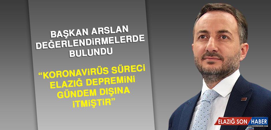 """Başkan Arslan: """"Koronavirüs süreci Elazığ depremini gündem dışına itmiştir"""""""