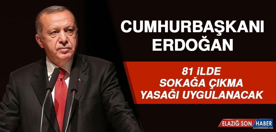 Cumhurbaşkanı Erdoğan: 81 İlde Sokağa Çıkma Yasağı Uygulanacak