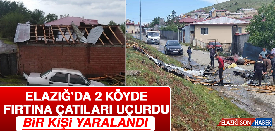 Elazığ'da 2 Köyde Fırtına Çatıları Uçurdu, Bir Kişi Yaralandı