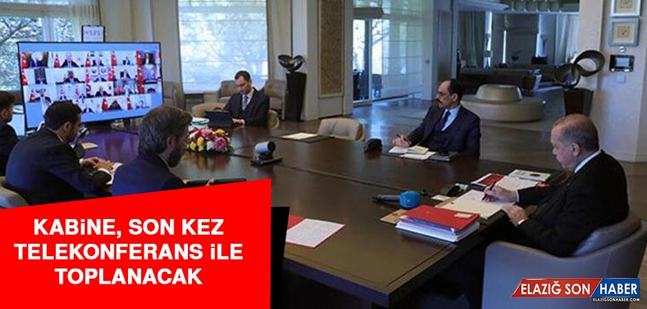 Kabine, Son Kez Telekonferans İle Toplanacak
