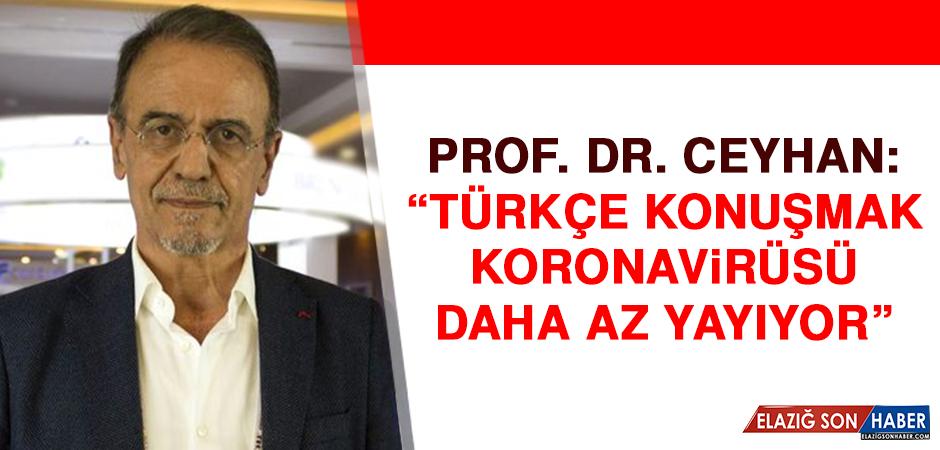 Prof. Dr. Ceyhan: Türkçe Konuşmak Koronavirüsü Daha Az Yayıyor