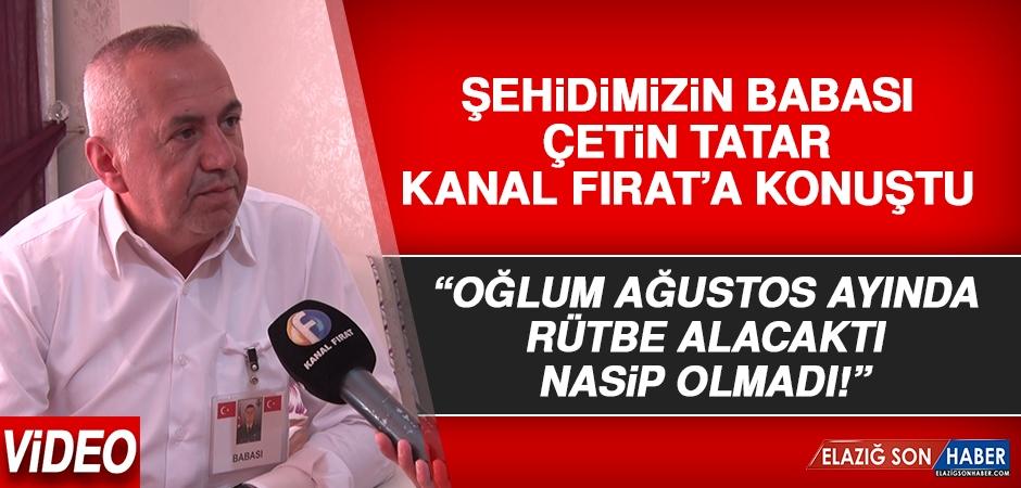 Şehidimiz Tatar'ın Babası Konuştu: Rütbe Alacaktı, Nasip Olmadı!