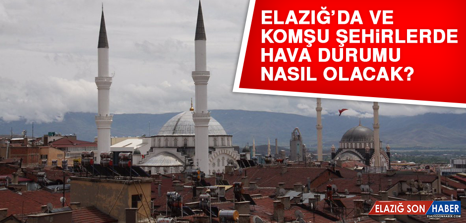 11 Haziran'da Elazığ'da Hava Durumu Nasıl Olacak?