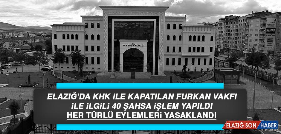 Elazığ'da KHK İle Kapatılan Furkan Vakfı İle İlgili 40 Şahsa İşlem Yapıldı