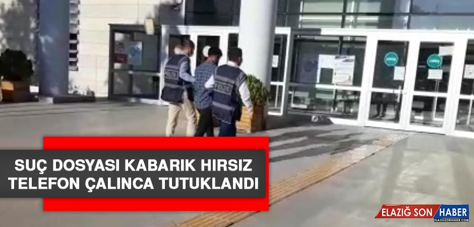 Elazığ'da Suç Dosyası Kabarık Hırsız Telefon Çalınca Tutuklandı