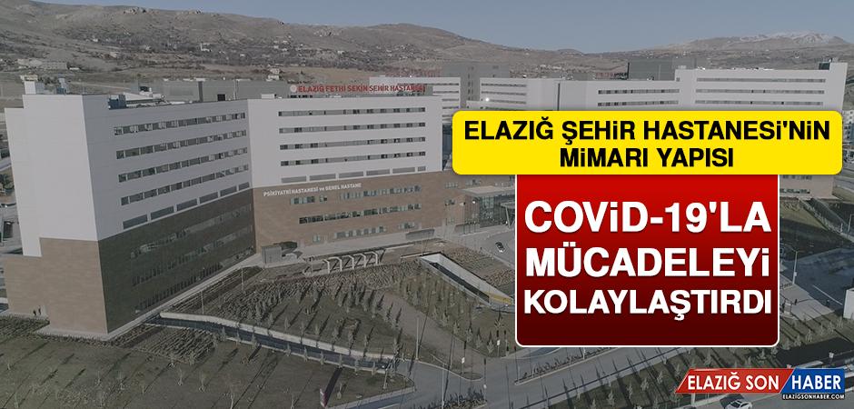 Elazığ Şehir Hastanesi'nin Mimarı Yapısı, Covid-19'la Mücadeleyi Kolaylaştırdı