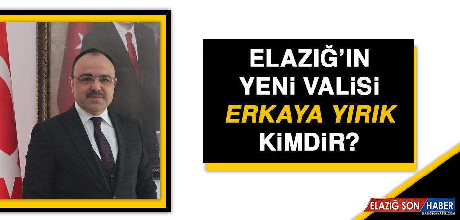 Elazığ'ın Yeni Valisi Erkaya Yırık Kimdir?