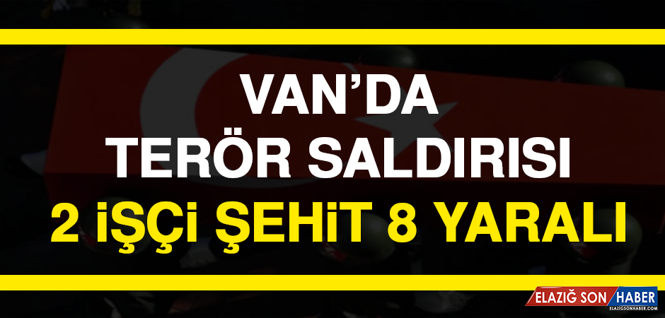 Van'da Terör Saldırısı: 2 İşçi Şehit, 8 Yaralı